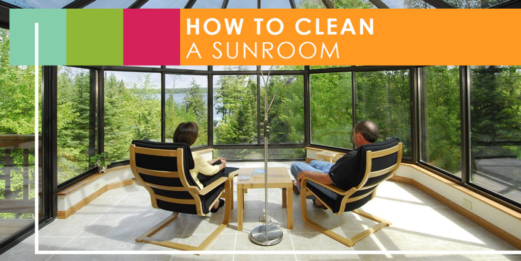 Sunroom Maintenance Guide How To Clean A Sunroom