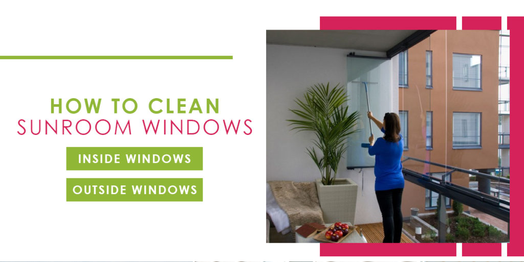 Sunroom Maintenance Guide | How to Clean a Sunroom